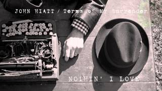 John Hiatt - Nothin' I Love [Audio Stream]