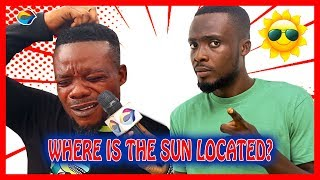 Where is the SUN located? | Street Quiz | Funny Videos | Funny African Videos | African Comedy |