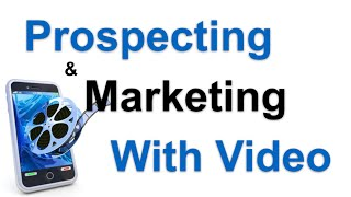 Marketing & Prospecting With Video