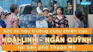KINGLIVE   Bí mật cuộc chiến Hoài Linh - Ngân Quỳnh tại bến phá Thuận Mỹ