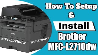 How To Setup & Install  Brother MFC L2710dw Laser Printer Step By Step Review & Connect To Wifi