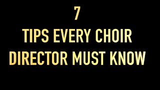 7 TIPS EVERY CHOIR DIRECTOR MUST KNOW