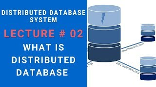 What is Distributed Database System - Lecture 02