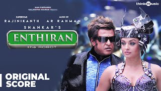 Enthiran - Original Background Score | Rajinikanth, Aishwarya Rai | A.R. Rahman | Shankar