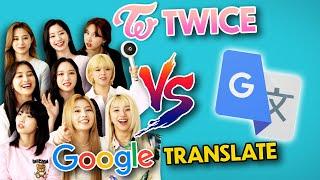 TWICE Vs. Google Translate (Kpop Edition)