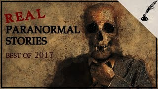 Real Paranormal Stories Compilation   Best of 2017