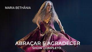 Maria Bethânia – Abraçar E Agradecer   Show Completo