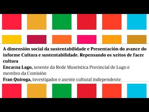 A dimensión social da sustentabilidade e Presentación do avance do informe Cultura e sustentabilidade. Repensando os xeitos de facer cultura