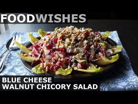 BLUE CHEESE WALNUT CHICORY SALAD – FOOD WISHES