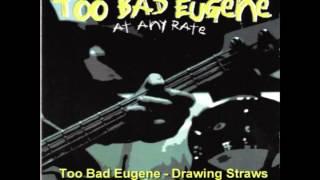 Too Bad Eugene - Drawing Straws