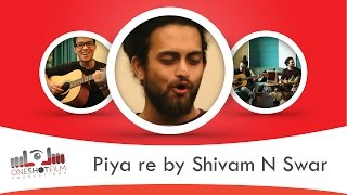 Piya re by Shivam N Swar - Full Song - shivamswarsufiband