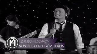 Zamiq Hüseynov - Sən Necə Də Gözəlsən (Official Video)