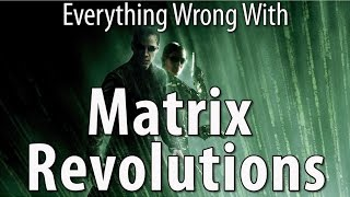 Everything Wrong With The Matrix Revolutions In 17 Minutes Or Less