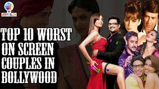 Top 10 Worst On Screen Couples in Bollywood | Top 10 | Brainwash