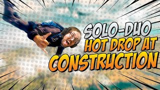 SOLO-DUO HOT DROP ACTION AT CONSTRUCTION!!!
