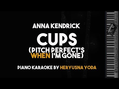 Anna Kendrick - Cups (Pitch Perfect's When I'm Gone) Piano Karaoke with Lyrics