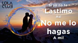 Lola Club - No me lo Hagas (Lyrics/Letra)