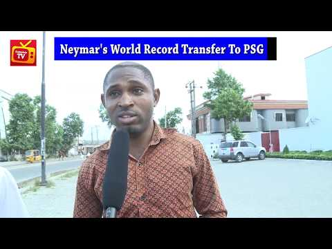 VIDEO: Nigerian Fans React To Neymar's €222m Transfer From Barcelona To PSG