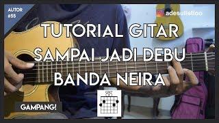 Tutorial Gitar ( SAMPAI JADI DEBU - BANDA NEIRA ) Mudah Dicerna Dan Dipahami