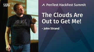 The Clouds Are Out to Get Me! - SANS Pen Test HackFest Summit 2018