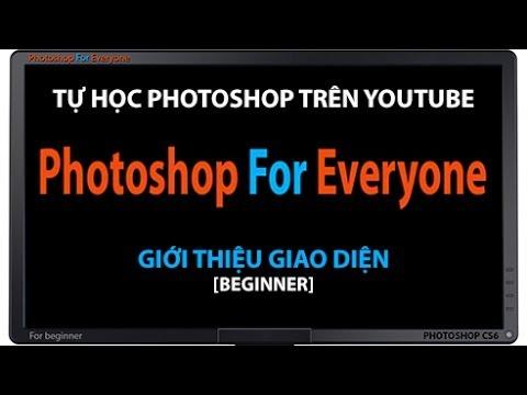 Photoshop CS6: Giới thiệu giao diện - cơ bản bài 01