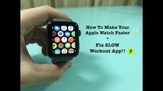 [2018] How to Speed Up your Apple Watch! + Fix Slow Workout App!