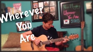 Wherever You Are - 5 Seconds of Summer (5SOS) - Fingerstyle Guitar Cover