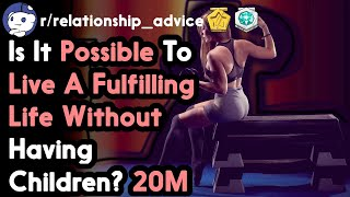 Is It Possible To Live A Fulfilling Life Without Having Children? 20M (r/relationships Top Posts)