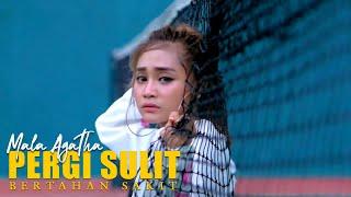 Download lagu Mala Agatha Pergi Sulit Bertahan Sakit Mp3