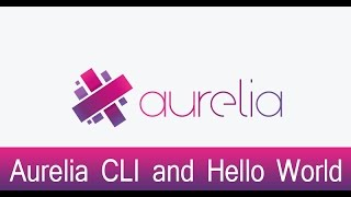 Aurelia Lecture 3 - Aurelia CLI and Hello World