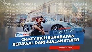 Tom Liwafa, Crazy Rich Surabayan Berawal dari Jualan Stiker Band