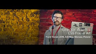 CSS Fractal Art –Gregor Adams / Front-Trends 2015, Warsaw, Poland