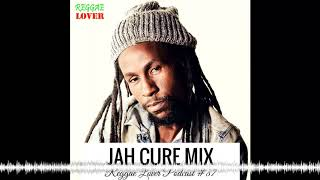 Jah Cure Mix – Reggae Lover Podcast 87