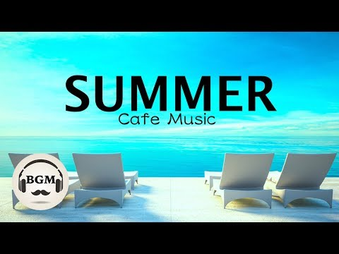 HAPPY SUMMER CAFE MUSIC - JAZZ & BOSSA NOVA MUSIC - MUSIC FOR WORK, STUDY - BACKGROUND MUSIC