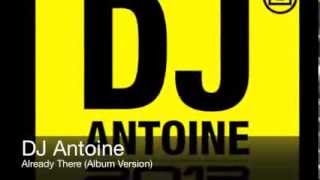DJ Antoine - Already There (Album Version)