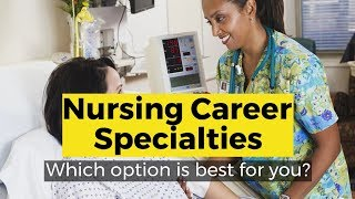 View the video Nursing Career Specialties - What's Right for You?