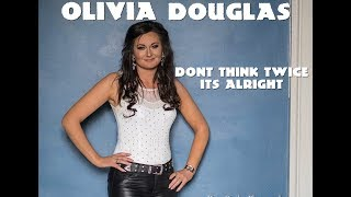 Olivia Douglas   Dont Think Twice Its Alright