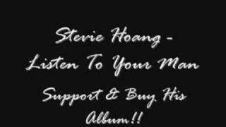 Stevie Hoang - Listen To  Your Man