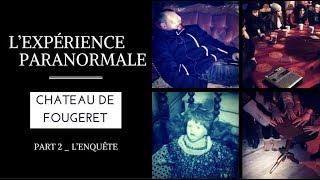 L'EXPÉRIENCE PARANORMALE AU CHÂTEAU DE FOUGERET – PART 2 L'ENQUÊTE