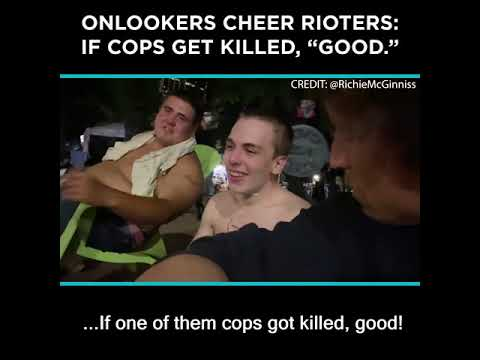 Onlookers Cheer Rioters: If Cops Get Killed,