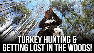 Turkey Hunting & Getting Lost in the Woods!