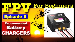 EP6 - FPV FOR BEGINNERS - Recommend Battery Chargers for Beginners.