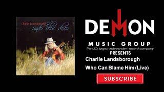 Charlie Landsborough - Who Can Blame Him - Live
