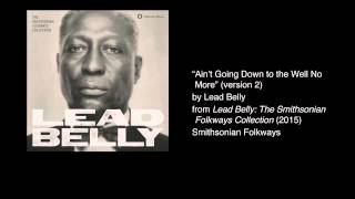 """Lead Belly - """"Ain't Going Down to the Well No More (Version Two)"""""""