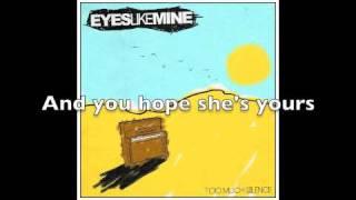 Eyes Like Mine - You Hope She's Yours (lyrics)