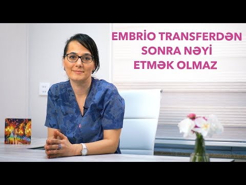 Embrio transferdən sonra nəyi heç zaman etmək olmaz?