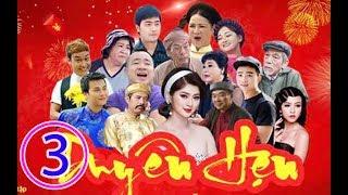 Hài Tết 2019 - Phim Hài DUYÊN HẸN Tập 3 Bản Truyền Hình - Phim Hài Tết Mới Nhất 2019