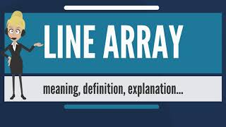What is LINE ARRAY? What does LINE ARRAY mean? LINE ARRAY meaning, definition & explanation