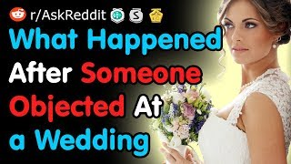 What Happened After Someone Objected At a Wedding - Reddit
