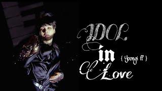 [BTS Yoongi FF] ·IDOL In Love· {ep.2}